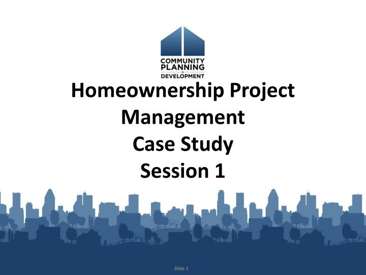 Homeownership project management case study session 1
