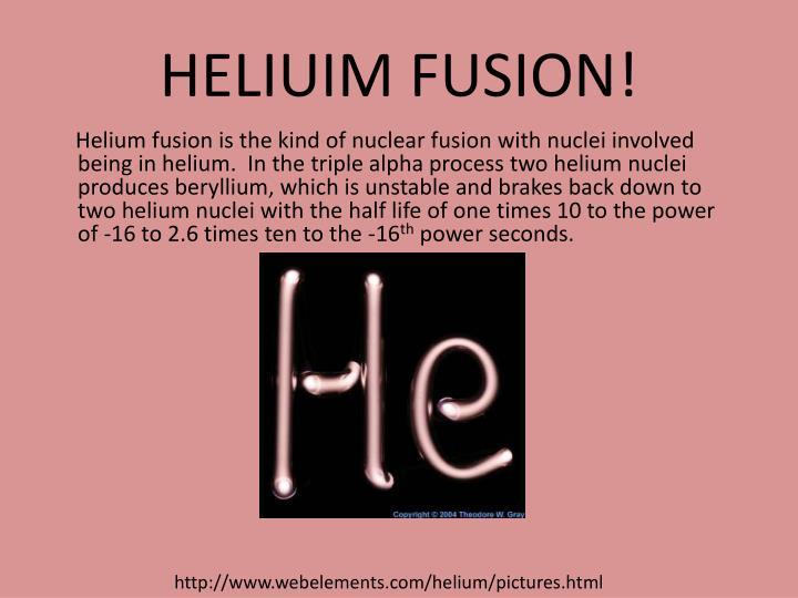 HELIUIM FUSION!