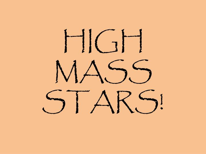 HIGH MASS STARS!