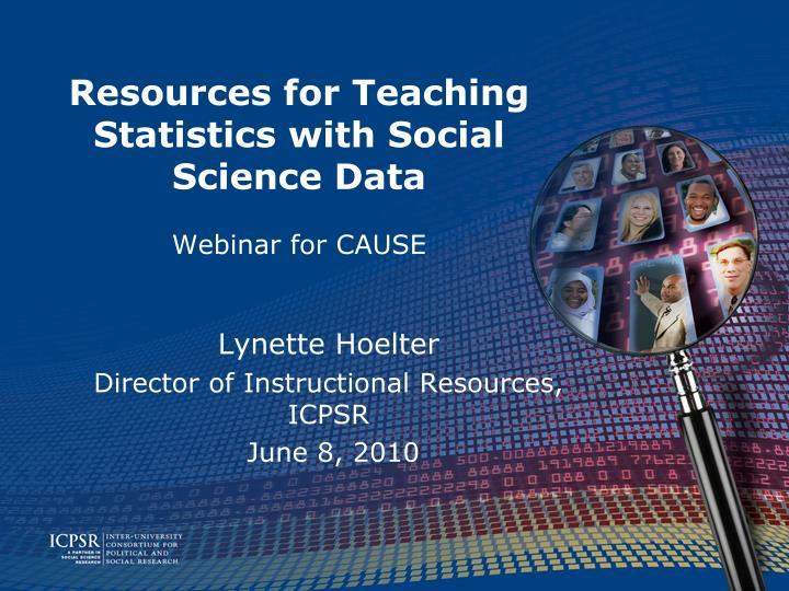 Resources for teaching statistics with social science data webinar for cause