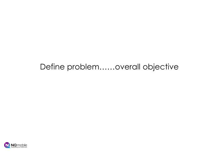 Define problem……overall objective