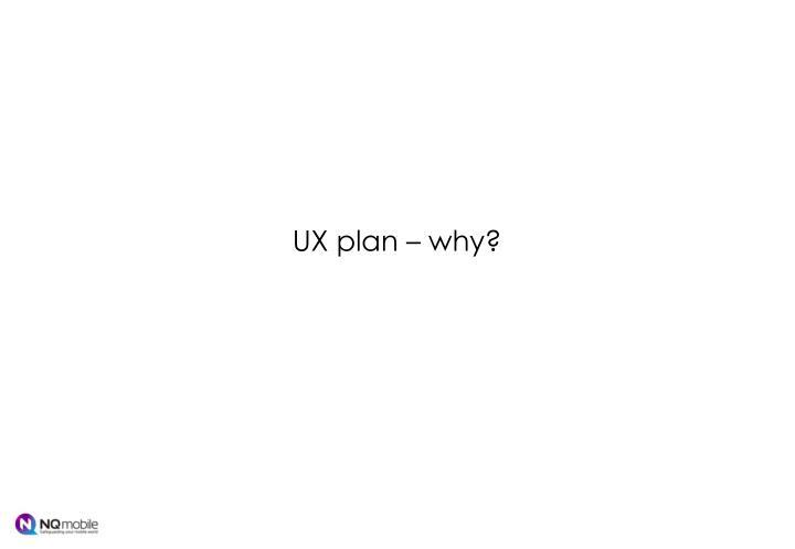 UX plan – why?