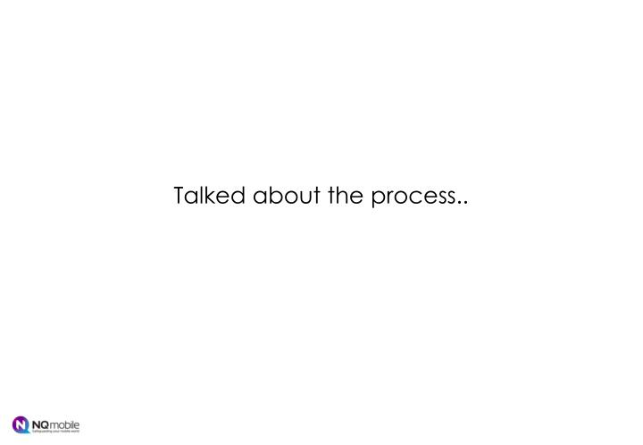 Talked about the process..