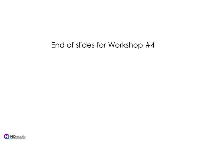 End of slides for Workshop #4
