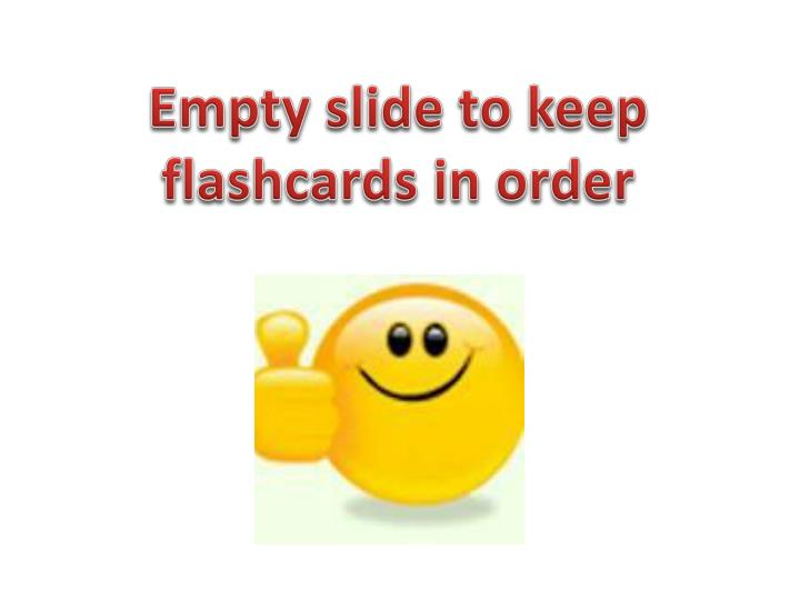 Empty slide to keep flashcards in order