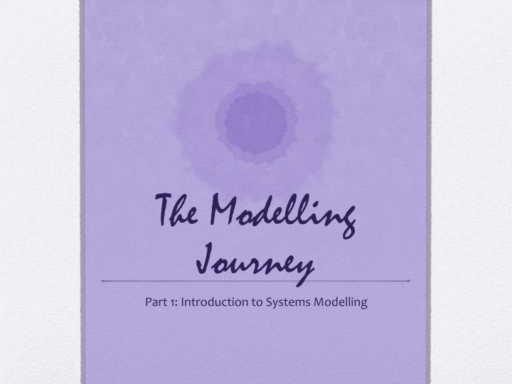 The modelling journey
