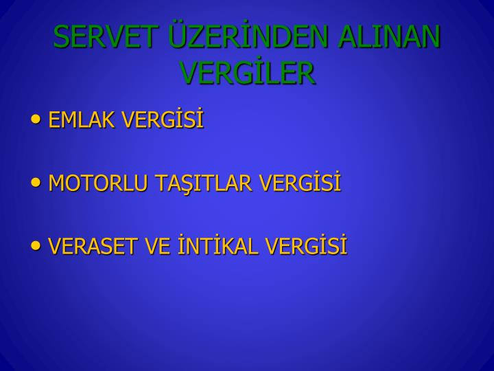 SERVET ÜZERİNDEN ALINAN VERGİLER