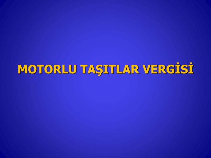 MOTORLU TAŞITLAR VERGİSİ