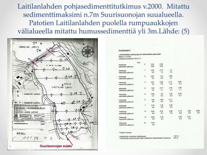 Laitilanlahden pohjasedimenttitutkimus v.2000.  Mitattu sedimenttimaksimi n.7m Suurisuonojan suualueella. Patotien Laitilanlahden puolella rumpuaukkojen välialueella mitattu humussedimenttiä yli 3m.Lähde: (5)
