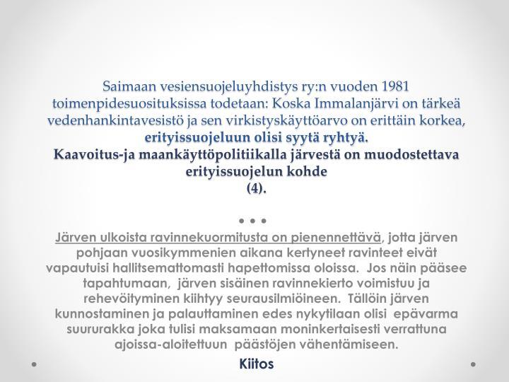 Saimaan vesiensuojeluyhdistys ry:n vuoden 1981 toimenpidesuosituksissa todetaan: Koska