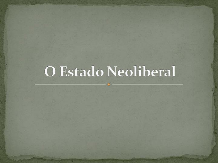 O Estado Neoliberal