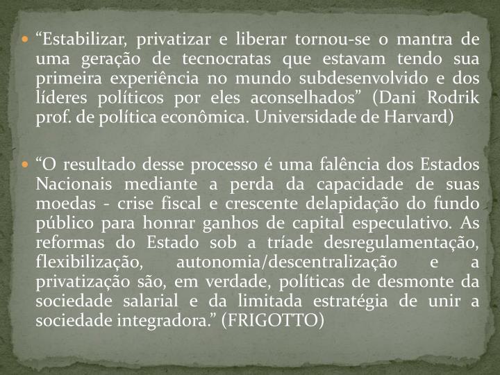 """""""Estabilizar, privatizar e liberar tornou-se o mantra de uma geração de tecnocratas que estavam tendo sua primeira experiência no mundo subdesenvolvido e dos líderes políticos por eles aconselhados"""" (Dani"""