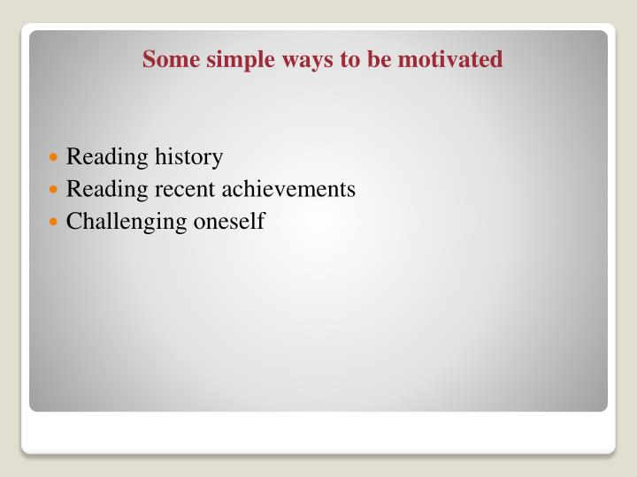 Some simple ways to be motivated