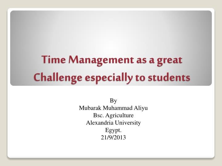 Time Management as a great Challenge especially to students