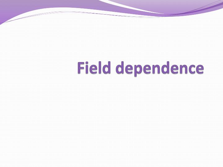 Field dependence