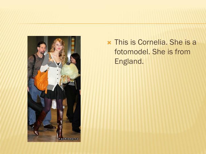 This is Cornelia. She