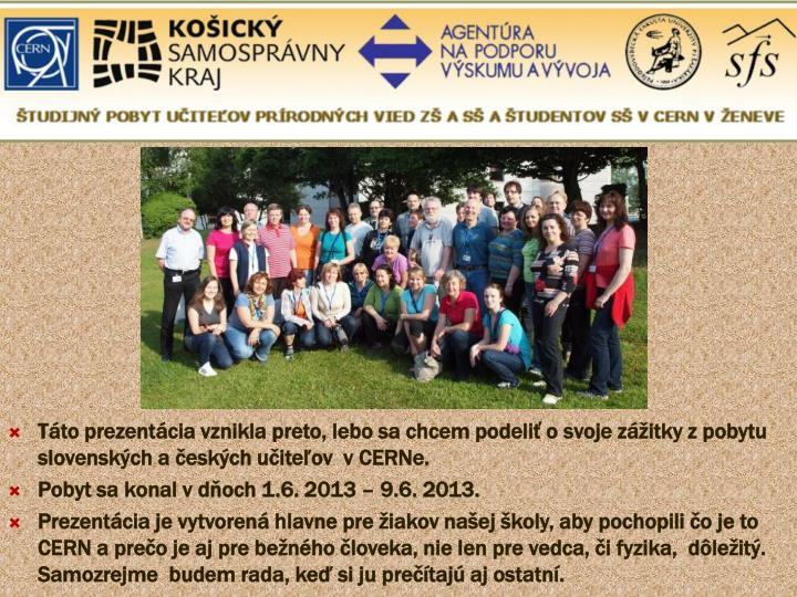 Táto prezentácia vznikla preto, lebo sa chcem podeliť o svoje zážitky z pobytu slovenských a českých učiteľov  v