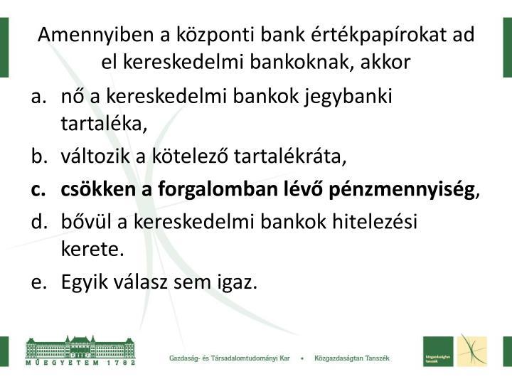 Amennyiben a kzponti bank rtkpaprokat ad el kereskedelmi bankoknak, akkor