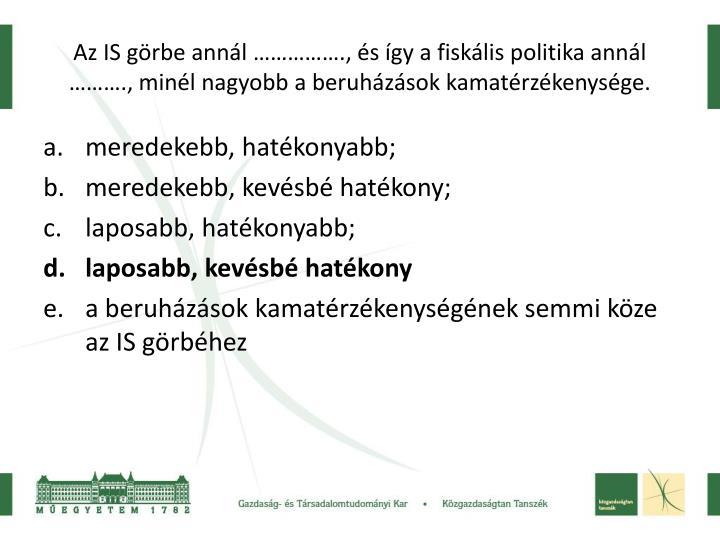 Az IS grbe annl ., s gy a fisklis politika annl ., minl nagyobb a beruhzsok kamatrzkenysge.