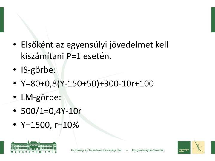 Elsőként az egyensúlyi jövedelmet kell kiszámítani P=1 esetén.