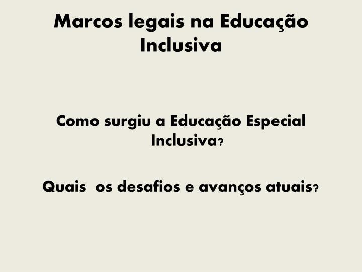 Marcos legais na Educação  Inclusiva