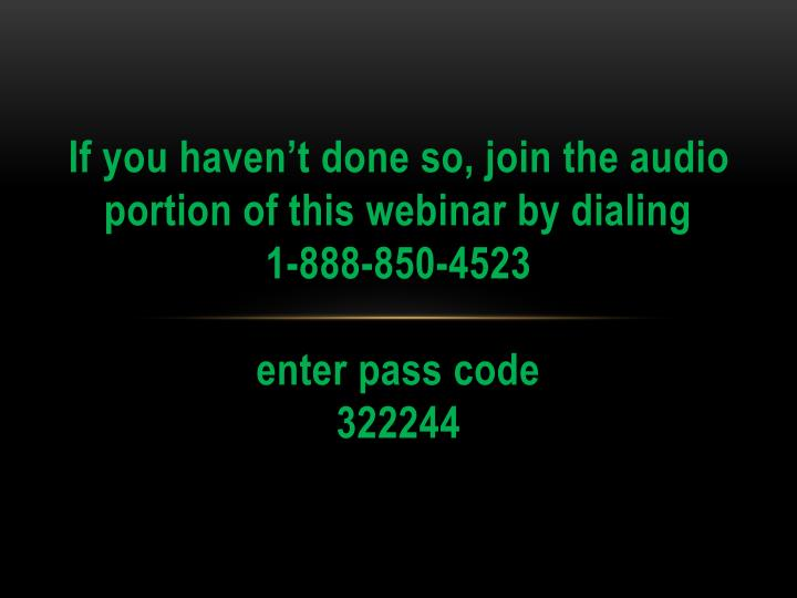 If you haven't done so, join the audio portion of this webinar by dialing