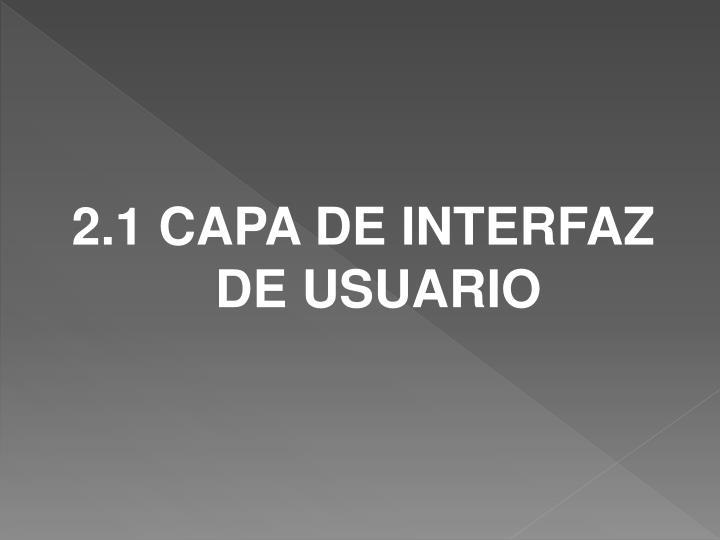 2.1 CAPA DE INTERFAZ DE USUARIO