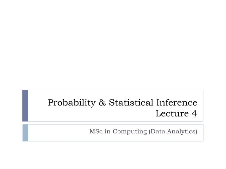 Probability statistical inference lecture 4