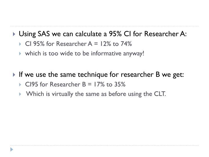 Using SAS we can calculate a 95% CI for Researcher A: