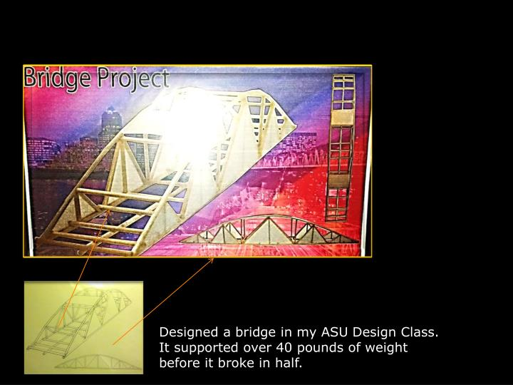 Designed a bridge in my ASU Design Class.