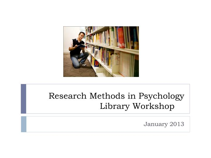 Research methods in psychology library workshop