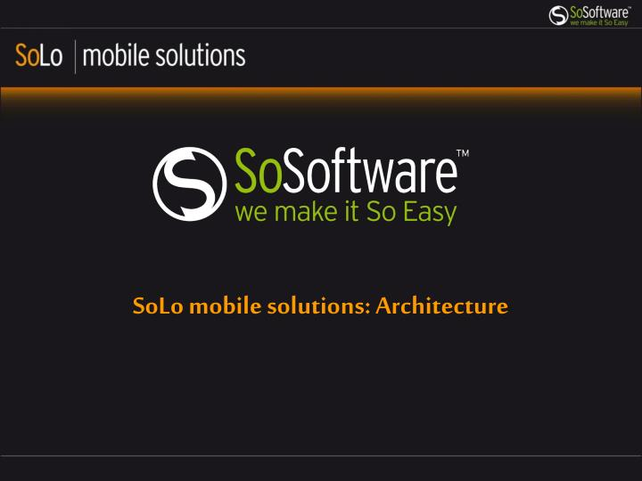 SoLo mobile solutions: Architecture