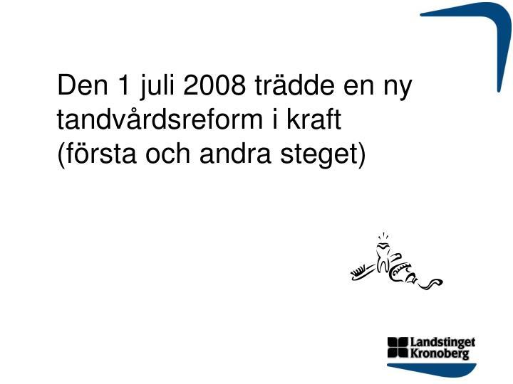 Den 1 juli 2008 trädde en ny tandvårdsreform i kraft