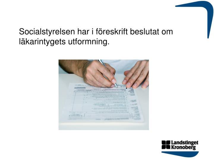Socialstyrelsen har i föreskrift beslutat om läkarintygets utformning.
