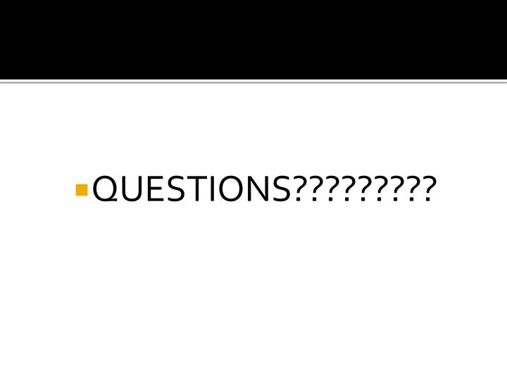 QUESTIONS?????????
