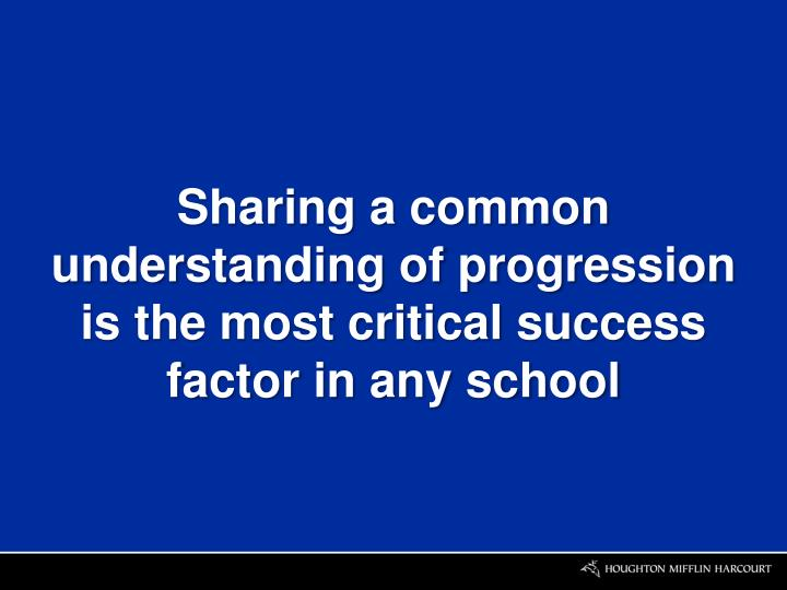 Sharing a common understanding of progression is the most critical success factor in any school