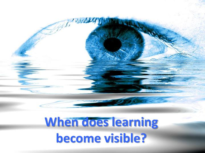 When does learning become visible?