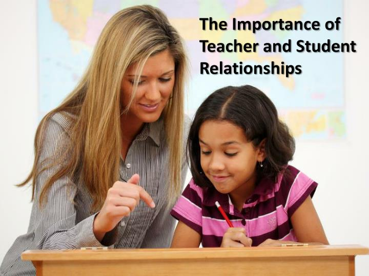 The Importance of Teacher and Student Relationships