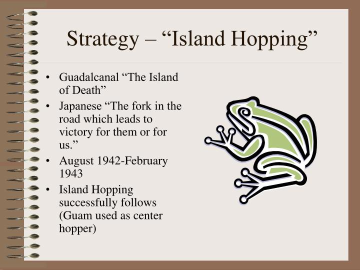 "Strategy – ""Island Hopping"""