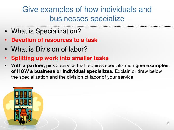 Give examples of how individuals and businesses specialize