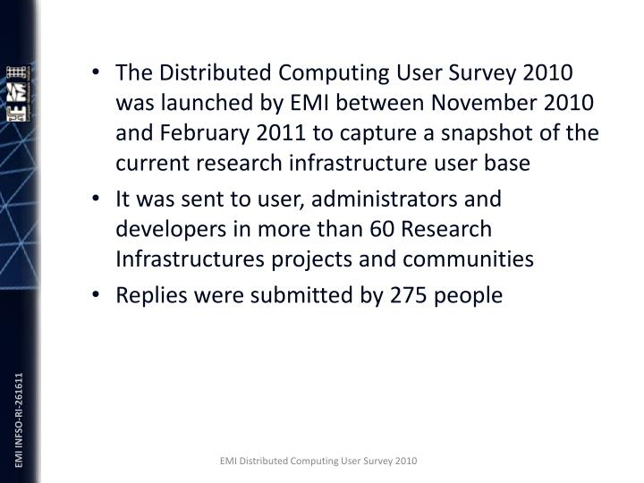 The Distributed Computing User Survey 2010 was launched by EMI between November 2010 and February 20...