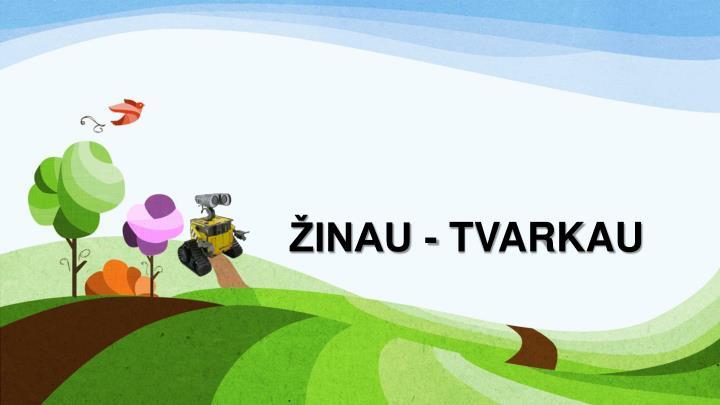 ŽINAU - TVARKAU