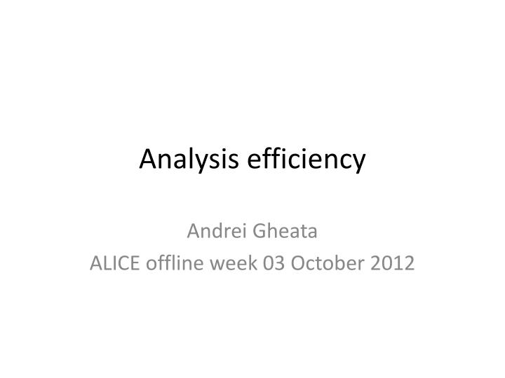 Analysis efficiency