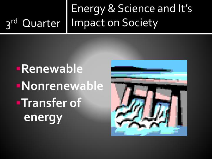 Energy & Science and It's Impact on Society