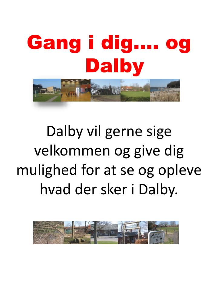 Dalby vil gerne sige velkommen og give dig mulighed for at se og opleve hvad der sker i Dalby.