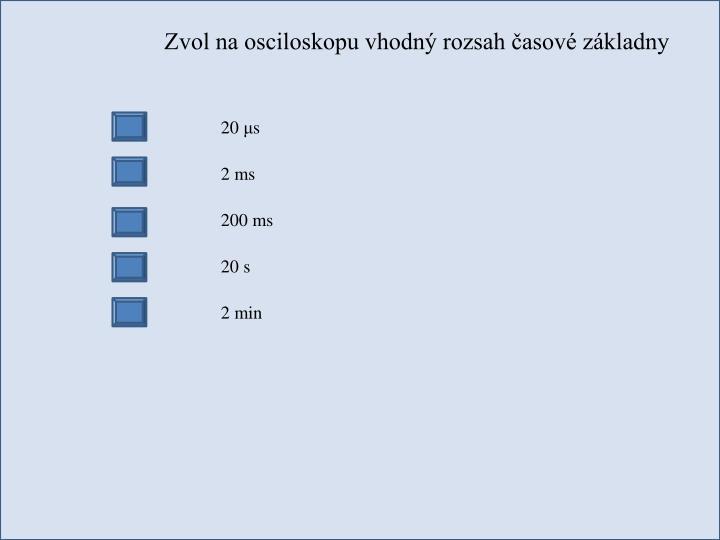 Zvol na osciloskopu vhodný rozsah časové základny