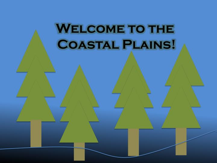 Welcome to the coastal plains