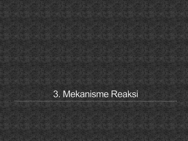 3. Mekanisme Reaksi