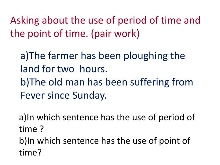 Asking about the use of period of time and the point of time. (pair work)