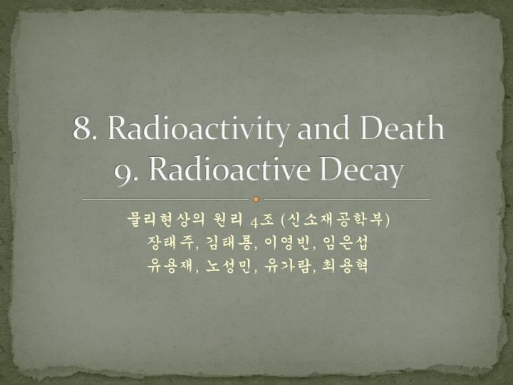 8 radioactivity and death 9 radioactive decay